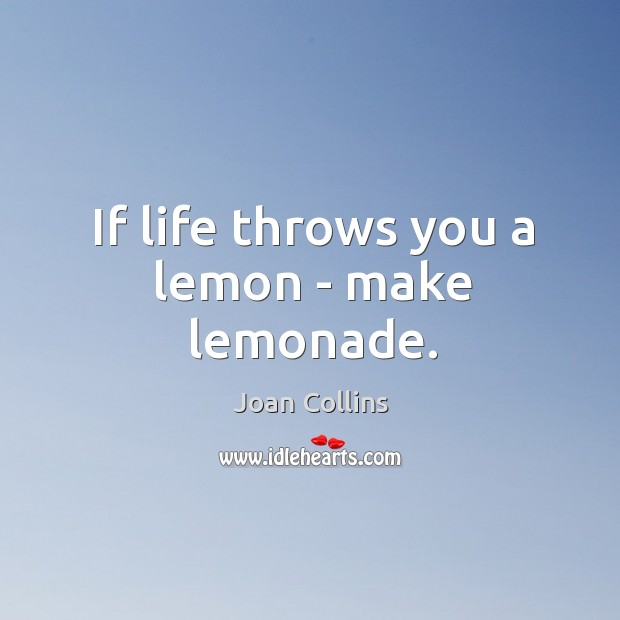 If life throws you a lemon – make lemonade. Image