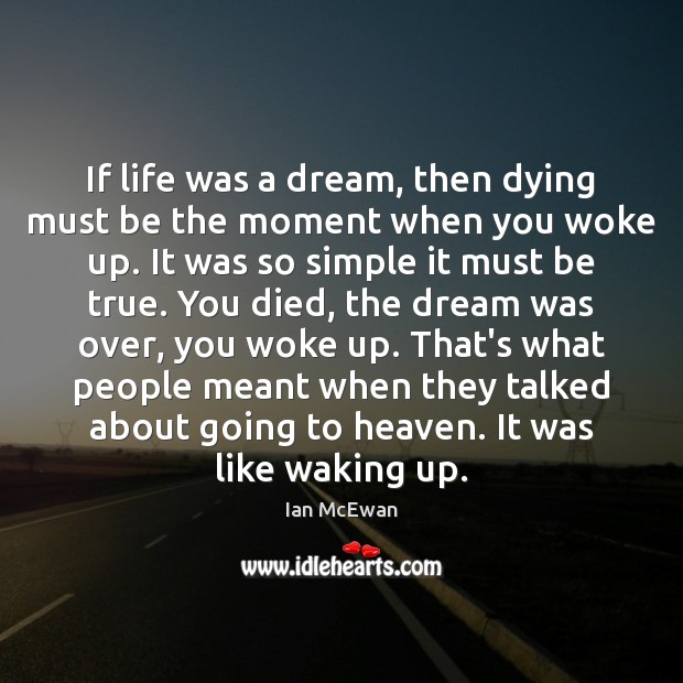 If life was a dream, then dying must be the moment when Ian McEwan Picture Quote