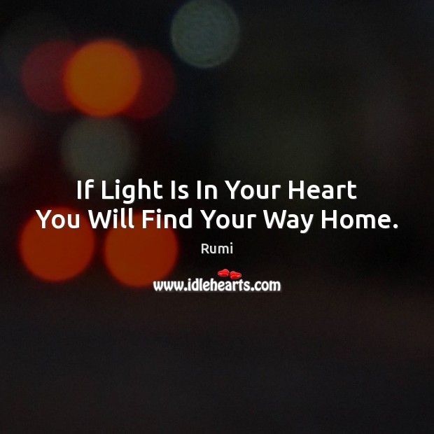 If Light Is In Your Heart You Will Find Your Way Home. Image