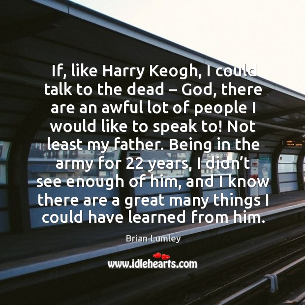Image, If, like harry keogh, I could talk to the dead – god, there are an awful lot of people