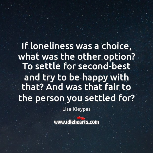 If loneliness was a choice, what was the other option? To settle Image