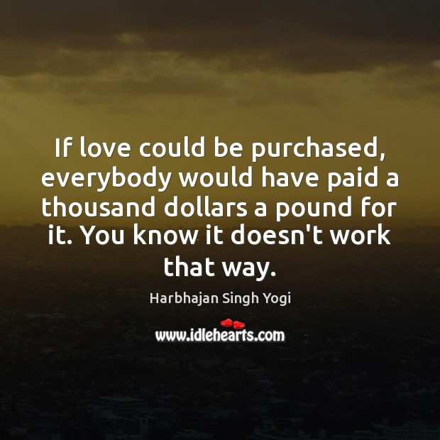 If love could be purchased, everybody would have paid a thousand dollars Image
