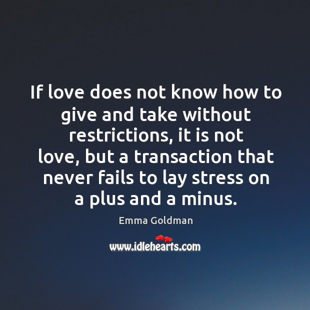 If love does not know how to give and take without restrictions Image