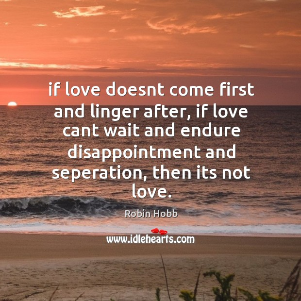 If love doesnt come first and linger after, if love cant wait Image