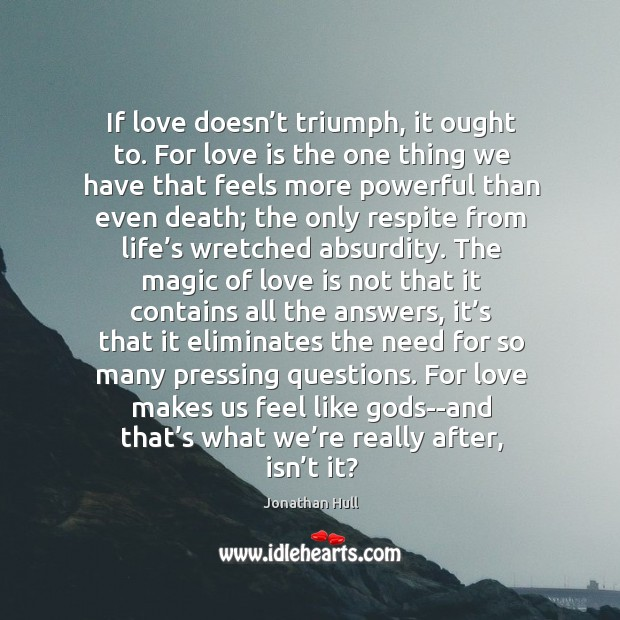 If love doesn't triumph, it ought to. For love is the Image