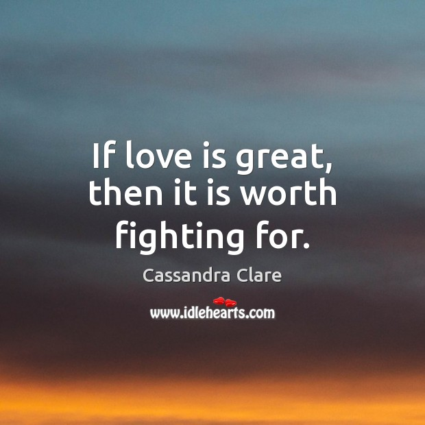 If love is great, then it is worth fighting for. Image