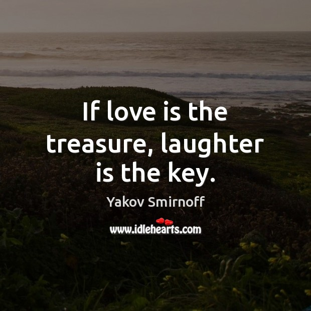 If love is the treasure, laughter is the key. Yakov Smirnoff Picture Quote