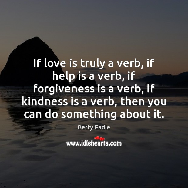 Image, If love is truly a verb, if help is a verb, if