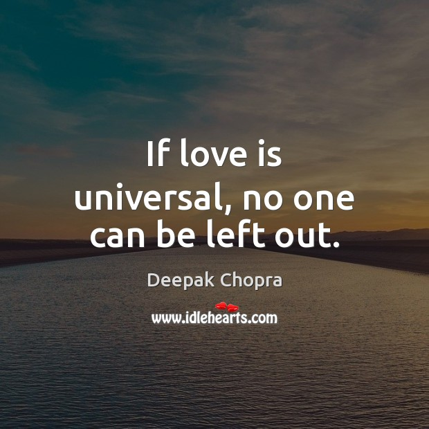 If love is universal, no one can be left out. Deepak Chopra Picture Quote