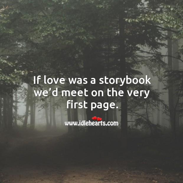 Image, If love was a storybook we'd meet on the very first page.