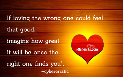 If Loving The Wrong One Could Feel That…