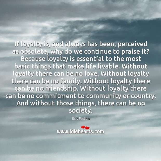 If loyalty is, and always has been, perceived as obsolete, why do Loyalty Quotes Image