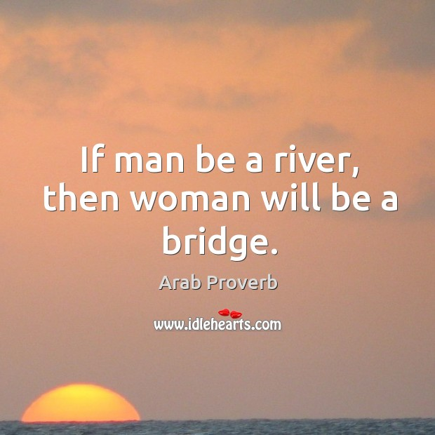 Image, If man be a river, then woman will be a bridge.