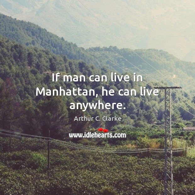 Image, If man can live in Manhattan, he can live anywhere.