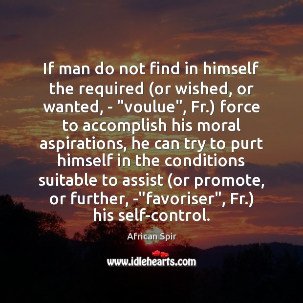 If man do not find in himself the required (or wished, or African Spir Picture Quote