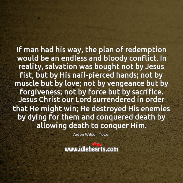 If man had his way, the plan of redemption would be an Image