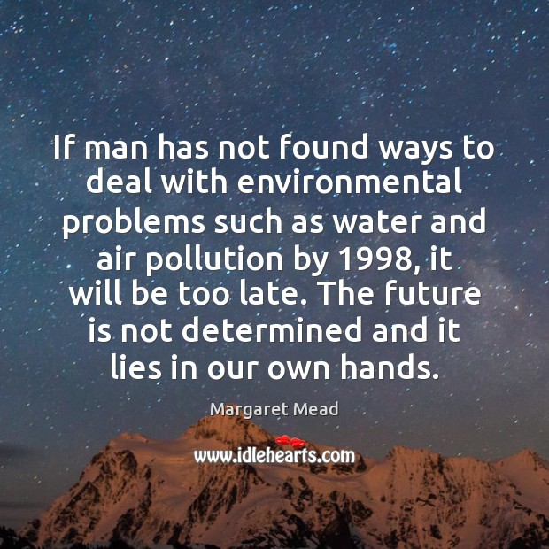 If man has not found ways to deal with environmental problems such Image