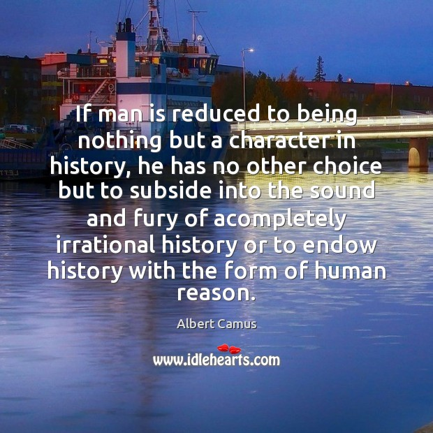 Image, If man is reduced to being nothing but a character in history,