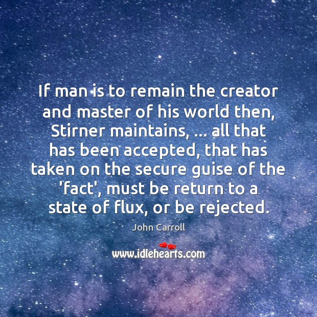 If man is to remain the creator and master of his world John Carroll Picture Quote
