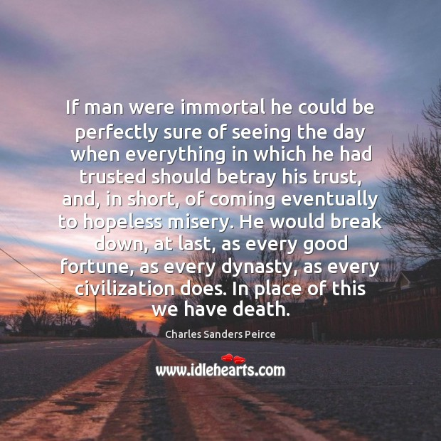 If man were immortal he could be perfectly sure of seeing the Charles Sanders Peirce Picture Quote