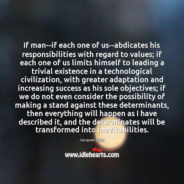 If man–if each one of us–abdicates his responsibilities with regard to values; Jacques Ellul Picture Quote