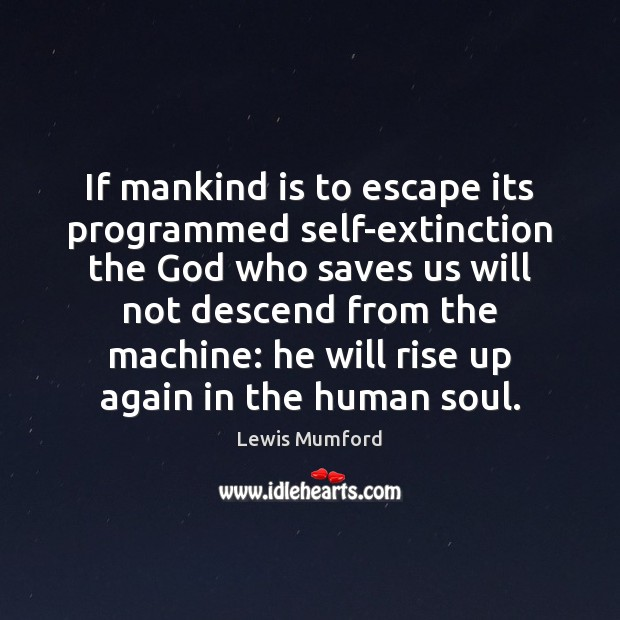 If mankind is to escape its programmed self-extinction the God who saves Image