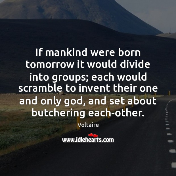 Image, If mankind were born tomorrow it would divide into groups; each would