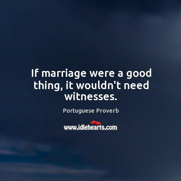 Image, If marriage were a good thing, it wouldn't need witnesses.