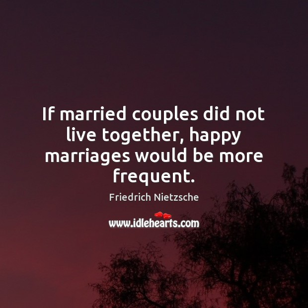 Image, If married couples did not live together, happy marriages would be more frequent.