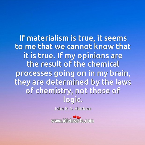 If materialism is true, it seems to me that we cannot know Image