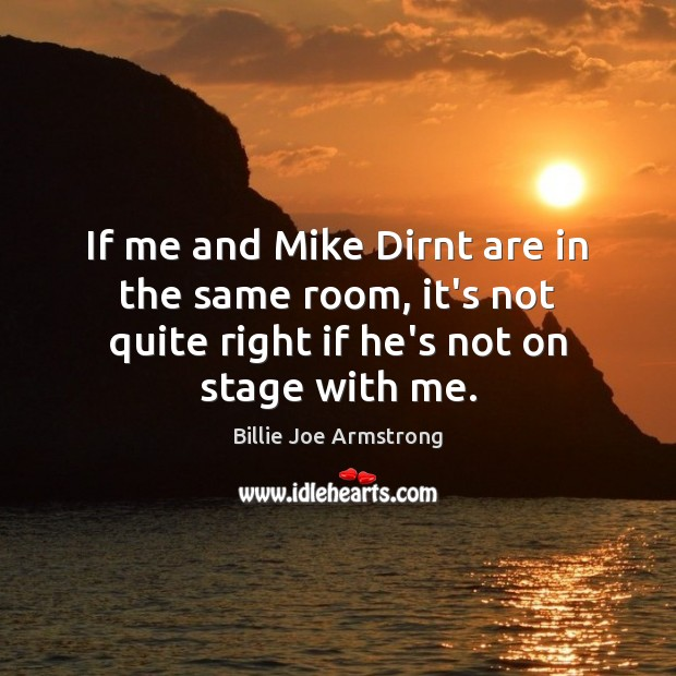 If me and Mike Dirnt are in the same room, it's not Image