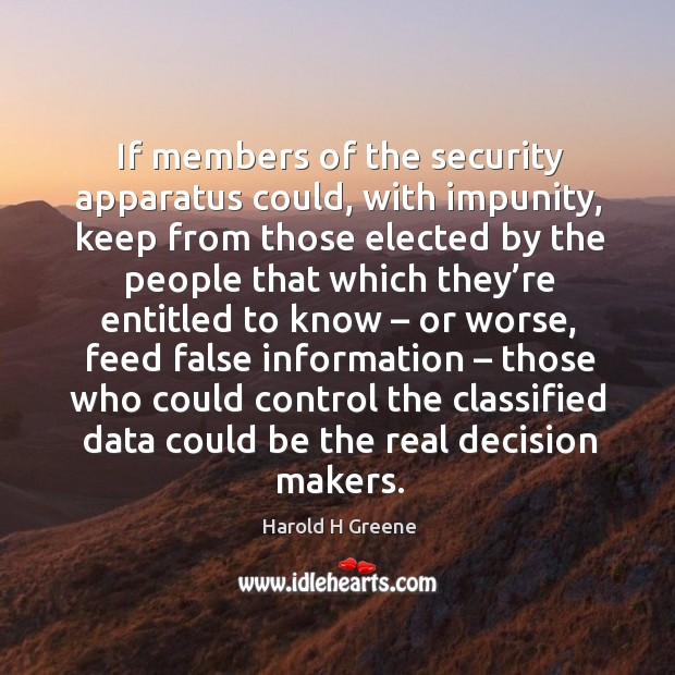 If members of the security apparatus could, with impunity, keep from those elected Image
