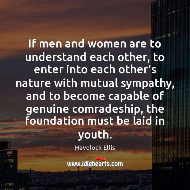 If men and women are to understand each other, to enter into Nature Quotes Image