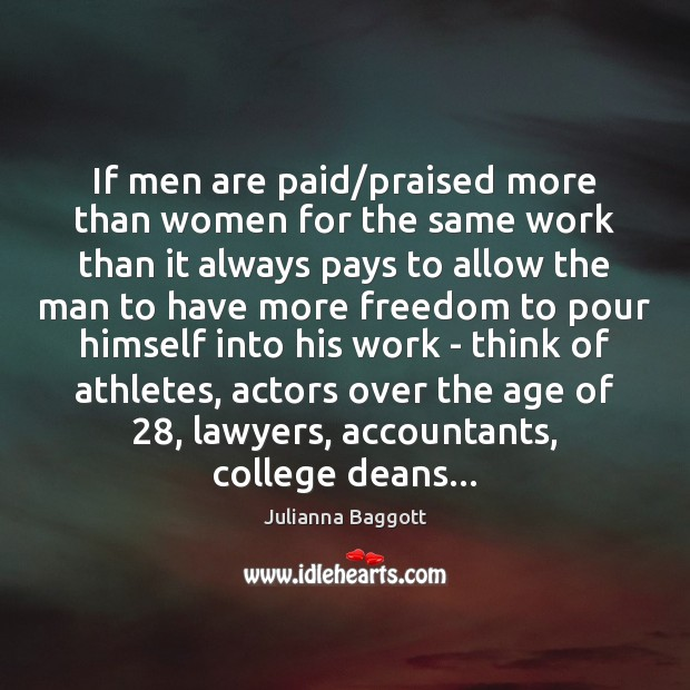 If men are paid/praised more than women for the same work Julianna Baggott Picture Quote