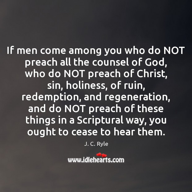 If men come among you who do NOT preach all the counsel Image
