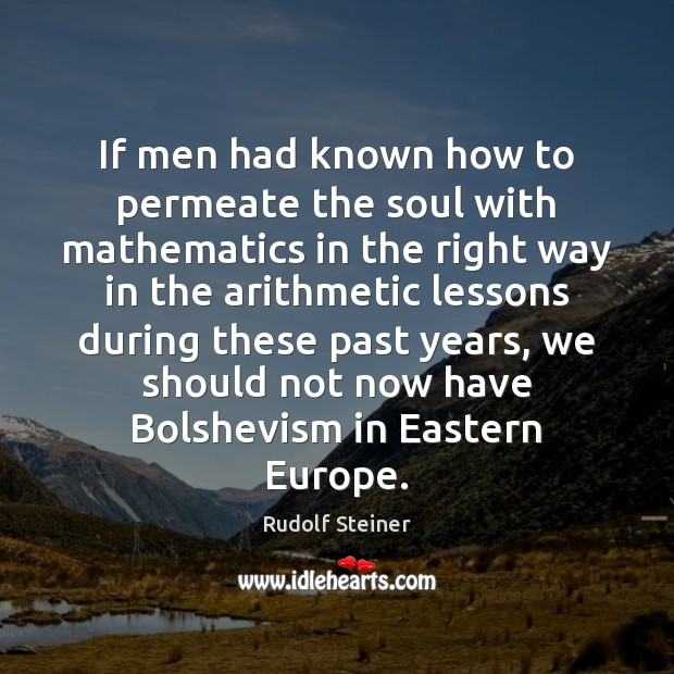 If men had known how to permeate the soul with mathematics in Rudolf Steiner Picture Quote