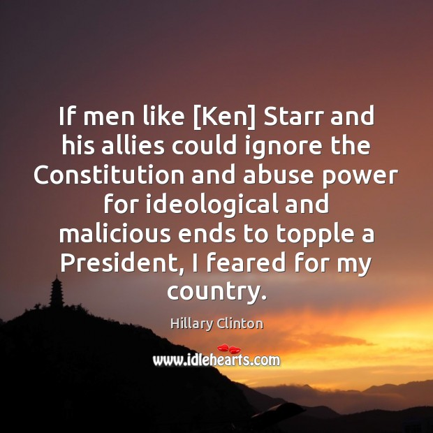 Image, If men like [Ken] Starr and his allies could ignore the Constitution