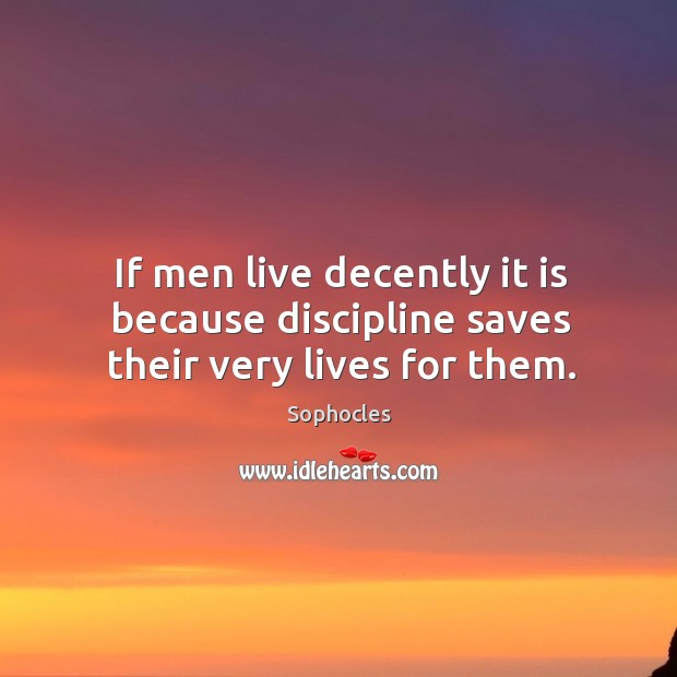Image, If men live decently it is because discipline saves their very lives for them.