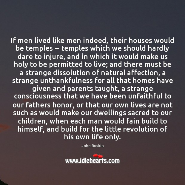 Image, If men lived like men indeed, their houses would be temples —
