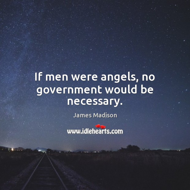 If men were angels, no government would be necessary. James Madison Picture Quote
