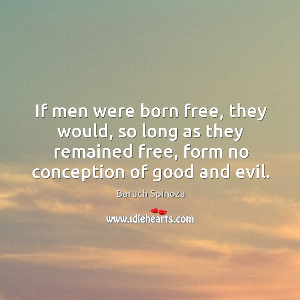 If men were born free, they would, so long as they remained free, form no conception of good and evil. Image