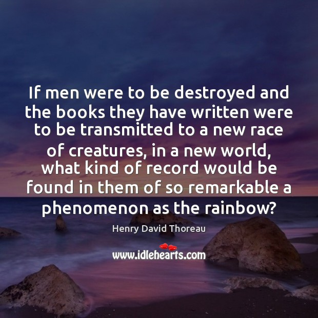 If men were to be destroyed and the books they have written Image