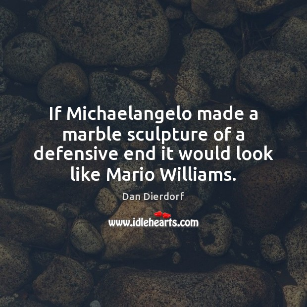 If Michaelangelo made a marble sculpture of a defensive end it would Image