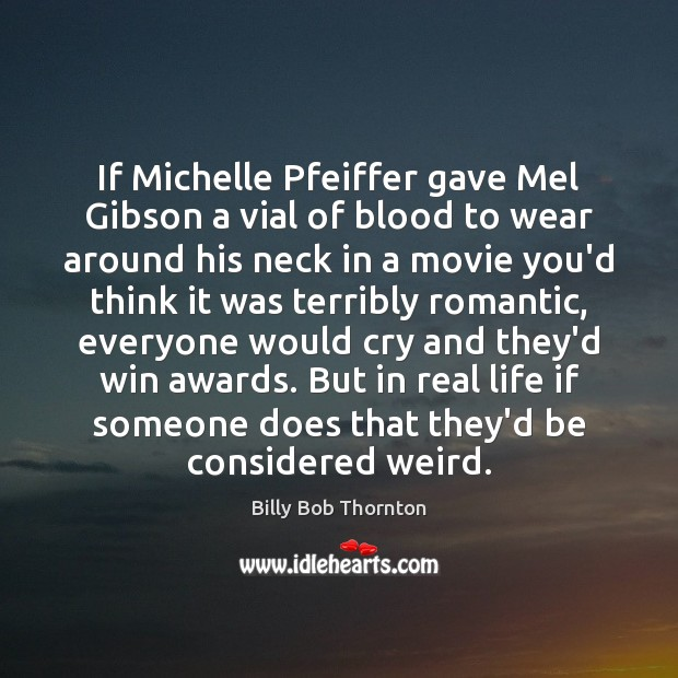 Image, If Michelle Pfeiffer gave Mel Gibson a vial of blood to wear