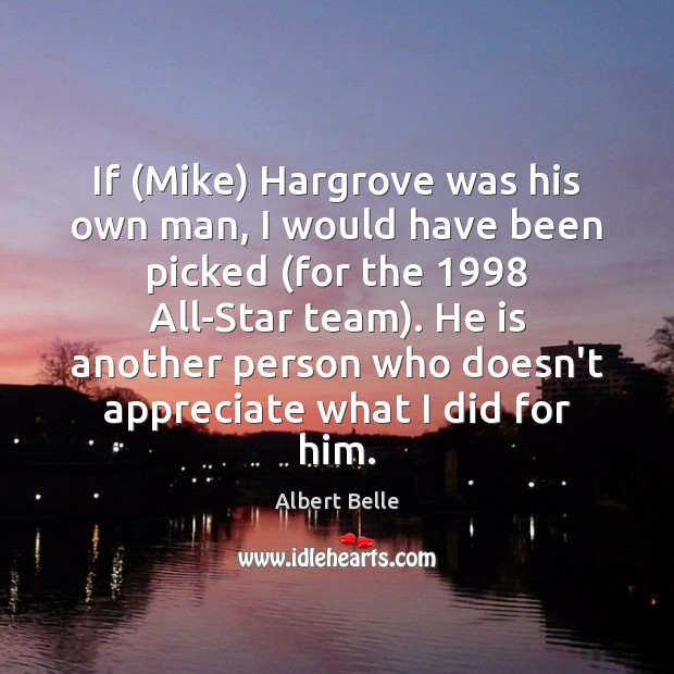 Image, If (Mike) Hargrove was his own man, I would have been picked (