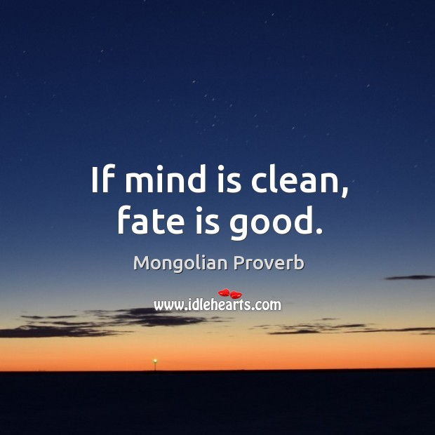 If mind is clean, fate is good. Mongolian Proverbs Image
