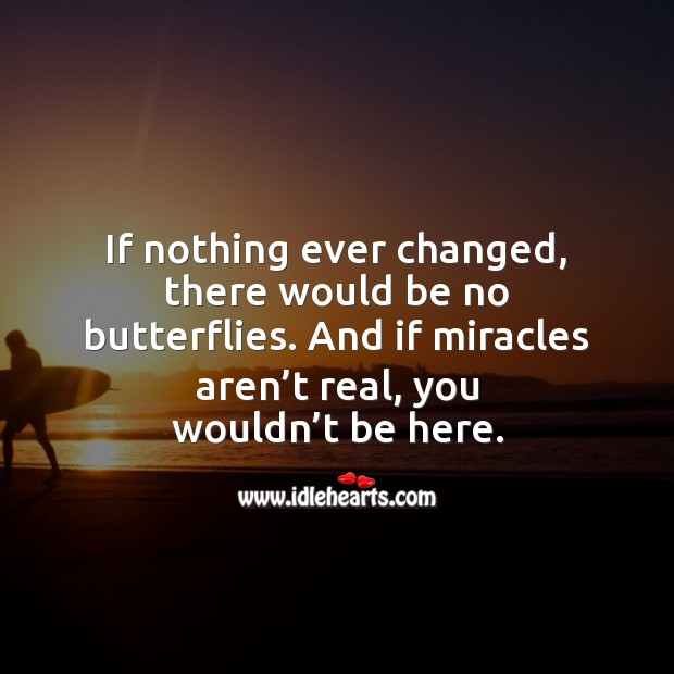 If miracles aren't real, you wouldn't be here. Motivational Quotes Image