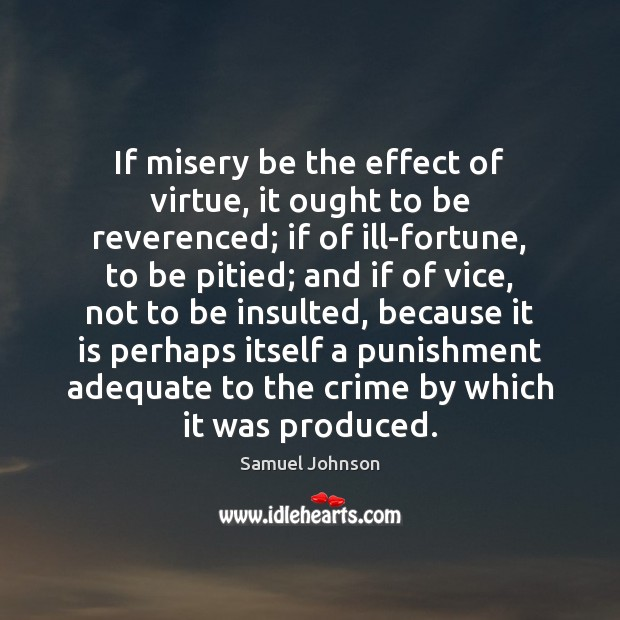 Image, If misery be the effect of virtue, it ought to be reverenced;