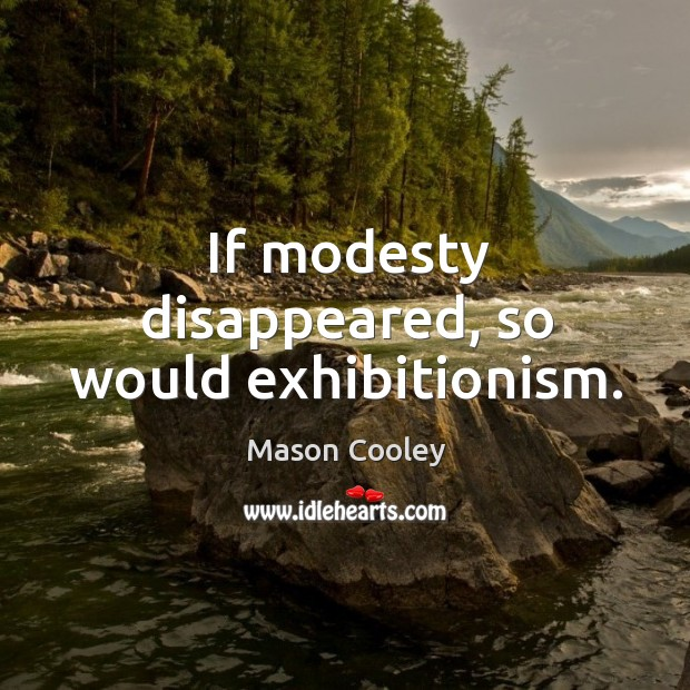 If modesty disappeared, so would exhibitionism. Image