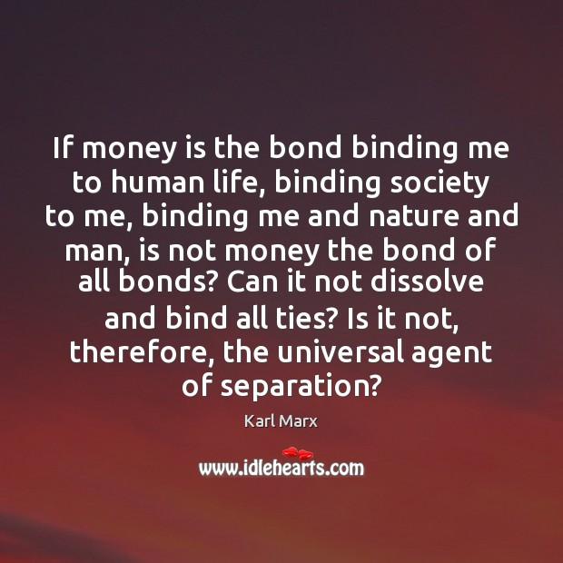 Image, If money is the bond binding me to human life, binding society